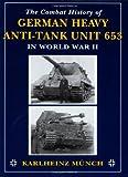 The Combat History of German Heavy Anti-Tank Unit 653 in World War II, Karlheinz Munch, 0811732428