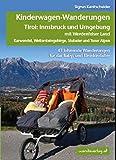 Kinderwagen-Wanderungen Tirol: Innsbruck und Umgebung mit Werdenfelser Land Karwendel, Wettersteingebirge, Stubaier und Tuxer Alpen: 43 lohnende Wanderungen für das Baby- und Kleinkindalter