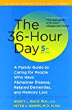 The 36-Hour Day, fifth edition: The 36-Hour Day: A Family Guide to Caring for People Who Have Alzheimer Disease, Related Dementias, and Memory Loss (A Johns Hopkins Press Health Book)