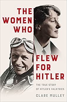 Book The Women Who Flew for Hitler: The True Story of Hitler's Valkyries