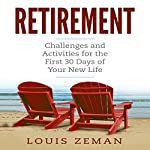 Retirement: Challenges and Activities for the First 30 Days of Your New Life | Louis Zeman