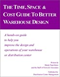 Time, Space and Cost Guide to Better Warehouse Design, Maida Napolitano and Gross and Associates Staff, 0915910381