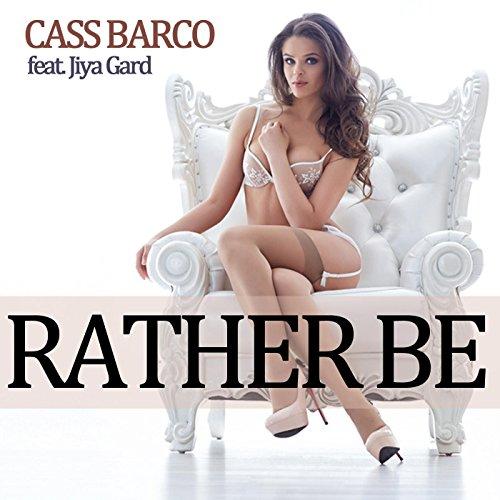 Amazon.com: Rather Be: Cass Barco feat. Jiya Gard: MP3