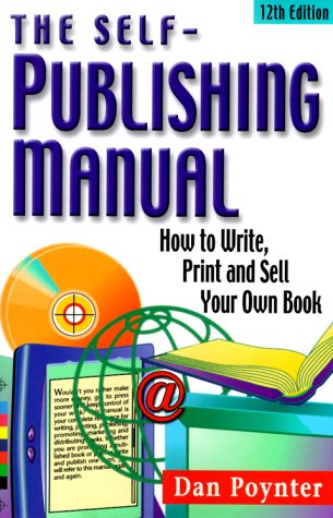 The Self-Publishing Manual: How to Write, Print and Sell Your Own Book (Self Publishing Manual, 12th ed)