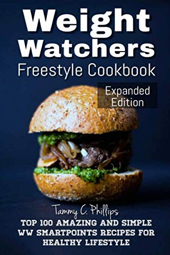 Weight Watchers Freestyle Cookbook  Expanded Edition:: Top 100 Amazing and Simple WW Smart-Points Recipes for healthy lifestyle (Expanded Edition) by Tammy C. Phillips