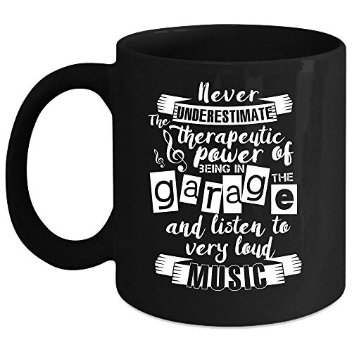 Never Underestimate The Power Of A Being In The Garage Coffee Mug, Listen To Very Loud Music Coffee Cup, Perfect for Wine, Coffee, Tea (Coffee Mug 15 Oz - Black) -