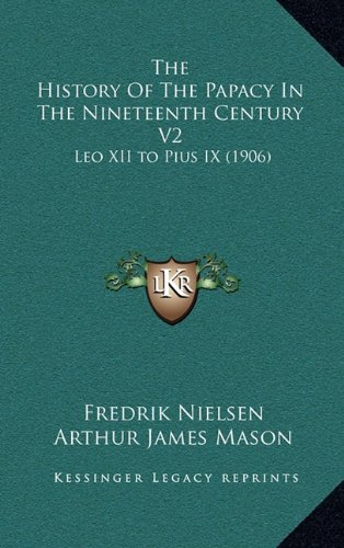 Download The History Of The Papacy In The Nineteenth Century V2: Leo XII to Pius IX (1906) ebook