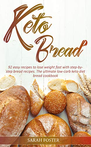 Keto Bread: 92 easy recipes to lose weight fast with step-by-step bread recipes. The ultimate low-carb keto diet bread cookbook.