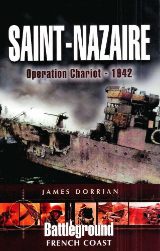 Saint-Nazaire: Operation Chariot - 1942: Battleground French Coast