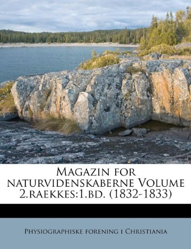Read Online Magazin for naturvidenskaberne Volume 2.raekkes: 1.bd. (1832-1833) (Norwegian Edition) ebook
