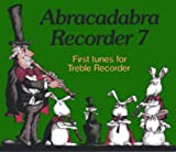 Abracadabra Recorder,Abracadabra – Abracadabra Recorder Book 7 (Pupil's Book): First tunes for treble Recorder: Pupil's Book Bk. 7