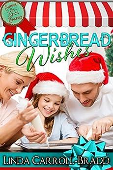 Gingerbread Wishes (Sugar & Spice Bakery Book 1) by [Carroll-Bradd, Linda]
