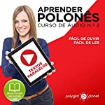 Aprender polonês - Textos Paralelos: Fácil de ouvir [Learn Polish - Parallel Texts: Easy to Listen]: Fácil de ler - Curso de áudio de polonês N.º 2 |  Polyglot Planet