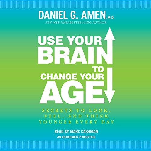 Use Your Brain to Change Your Age: Secrets to Look, Feel, and Think Younger Every Day by Random House Audio