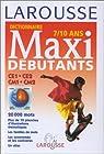 Maxi-débutants. 7-10 ans - Niveau CE-CM par Larousse