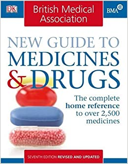 Bma new guide to medicine & drugs, the complete home reference to.