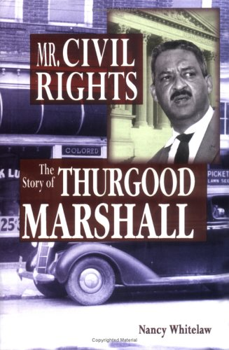 Mr. Civil Rights: The Story of Thurgood Marshall (20th Century Leaders) - Nancy Whitelaw