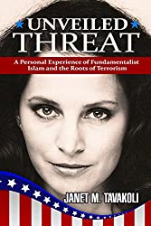 Unveiled Threat: A Personal Experience of Fundamentalist Islam and the Roots of Terrorism (Inside Observer Book 1)