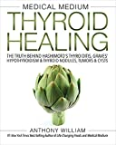 Medical Medium Thyroid Healing: The Truth behind Hashimotos, Graves, Insomnia, Hypothyroidism, Thyroid Nodules & Epstein-Barr
