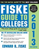 Fiske Guide to Colleges 2013, Edward B. Fiske, 1402209630
