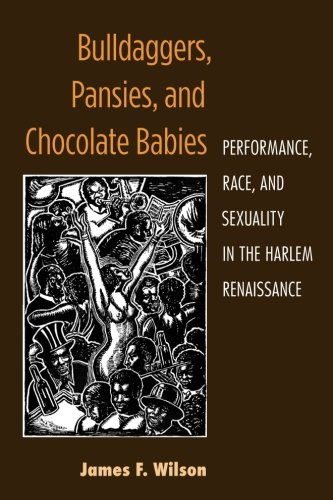 Search : Bulldaggers, Pansies, and Chocolate Babies: Performance, Race, and Sexuality in the Harlem Renaissance (Triangulations: Lesbian/Gay/Queer Theater/Drama/Performance)