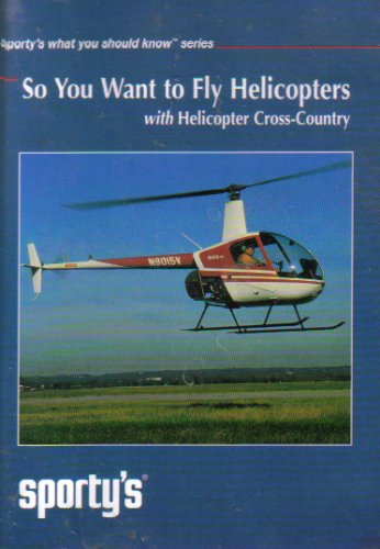 Helicopter Cross - So You Want To Fly Helicopters with Helicopter Cross-Country (Sporty's What You Should Know Series)