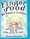 Finger Food For Babies And Toddlers: Delicious nutritious food for little hands to hold