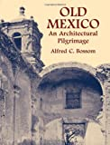 Old Mexico, Alfred C. Bossom, 0486436381