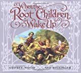 When the Root Children Wake Up, Audrey Wood, 059042517X