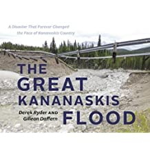 The Great Kananaskis Flood: A Disaster That Forever Changed the Face of Kananaskis Country