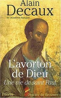 L'avorton de Dieu : une vie de saint Paul, Decaux, Alain