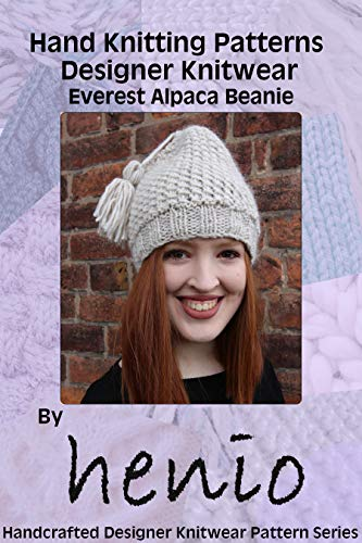 (Hand Knitting Pattern: Designer Knitwear: Everest Alpaca Beanie (Henio Handcrafted Designer Knitwear Single Pattern Series Book 1))