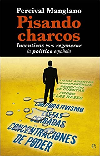 Pisando Charcos. Incentivos Para Regenerar La Política Española Actualidad: Amazon.es: Manglano, Percival: Libros