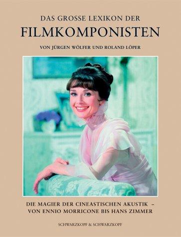 Das grosse Lexikon der Filmkomponisten. Die Magier der cineastischen Akustik