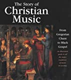 img - for The Story of Christian Music: An illustrated guide to all the major traditions of music in worship book / textbook / text book