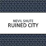 Ruined City   Nevil Shute