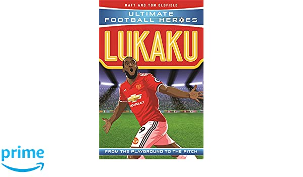 Lukaku  From the Playground to the Pitch (Ultimate Football Heroes)  Matt  Oldfield 96d279df5