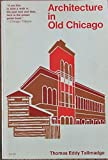 Architecture in Old Chicago, Thomas E. Tallmadge, 0226789470