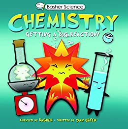 Basher Science: Chemistry: Getting a Big Reaction by [Basher, Simon, Green, Dan]
