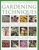The Practical Encyclopedia of Gardening Techniques, Jonathan Edwards, 0754806936