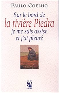 Sur le bord de la rivière Piedra je me suis assise et j'ai pleuré, Coelho, Paulo