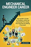 Mechanical Engineer Career (Special Edition): The Insider's Guide to Finding a Job at an Amazing Firm, Acing The Interview & Getting PromotedThe ... Firm, Acing The Interview & Getting Promoted