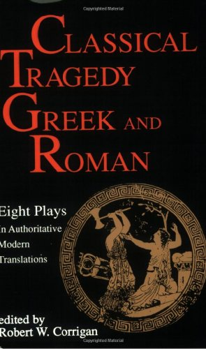 Classical Tragedy - Greek and Roman: Eight Plays in Authoritative Modern -