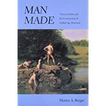 Man Made: Thomas Eakins and the Construction of Gilded Age Manhood