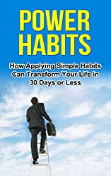 Power Habits: How Applying Simple Habits Can Transform Your Life in 30 Days or Less (English Edition)