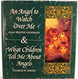 img - for An Angel to Watch Over Me/What Children Tell Me About Angels book / textbook / text book