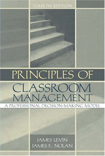 Principles of Classroom Management: A Professional Decision-Making Model, Fourth Edition by Allyn & Bacon
