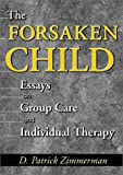 img - for The Forsaken Child: Essays on Group Care and Individual Therapy book / textbook / text book