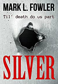 Silver: A Compelling & Stylish Thriller by Mark L. Fowler ebook deal