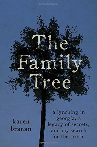 The Family Tree: A Lynching in Georgia, a Legacy of Secrets, and My Search for the Truth by Karen Branan (2016-01-05)